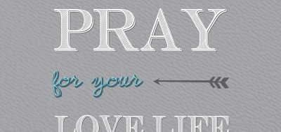 How to Pray For Your (Future) Love Life